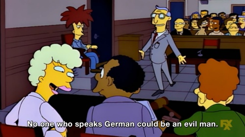 The Simpsons - No one who speaks German could be an evil man.