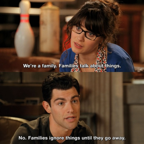 New Girl - We're a family. Families talk about things