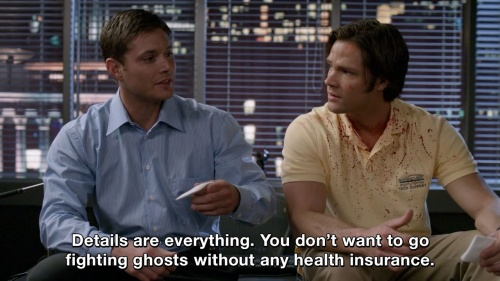 Supernatural - You don't want to go fighting ghosts without any health insurance.