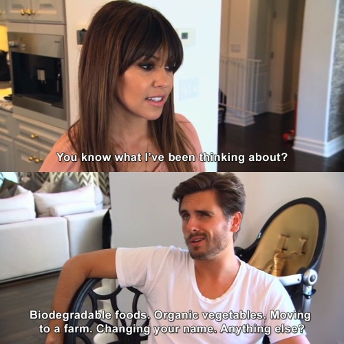 Keeping Up with the Kardashians - You know what I've been thinking about?