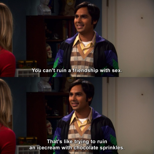 The Big Bang Theory - You can't ruin a friendship with sex