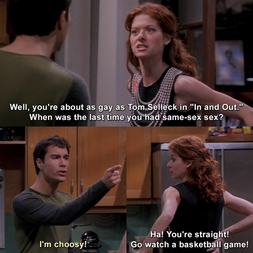 Will and Grace - You're about as gay as Tom Selleck
