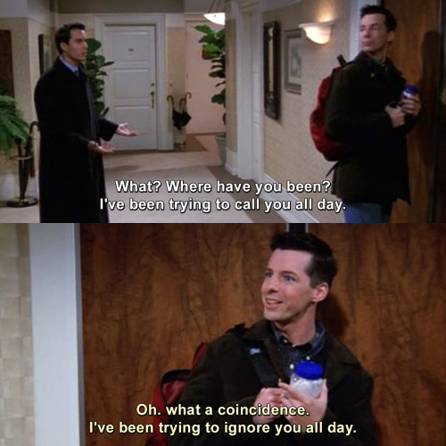 Will and Grace - I've been trying to call you all day.