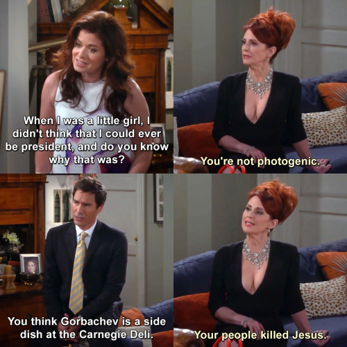 Will and Grace - I didn't think that I could ever be president