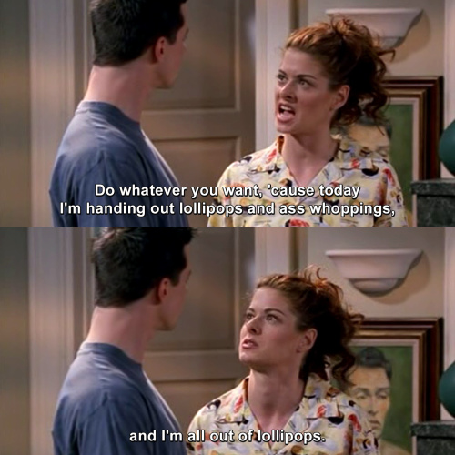Will and Grace - Today I'm handing out lollipops and ass whoppings