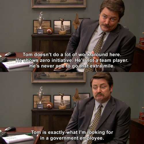 Parks and Recreation - Who wouldn't want to have an employee like Tom?