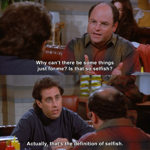 Seinfeld - Why does everything have to be 'us'?