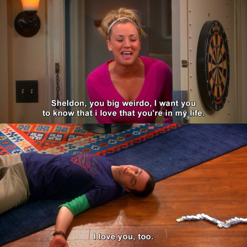 The Big Bang Theory - I love that you're in my life