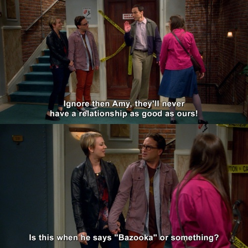 The Big Bang Theory - They'll never have a relationship as good as ours!