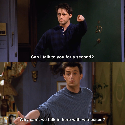 Friends - Can I talk to you for a second?