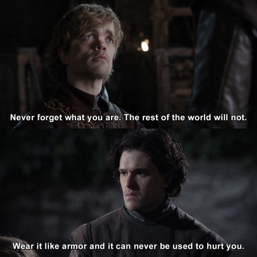 Game of Thrones - Never forget what you are. The rest of the world will not.