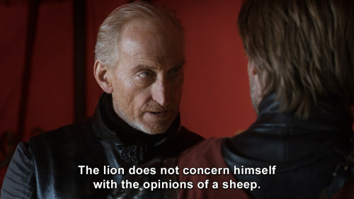 Game of Thrones - The lion does not concern himself with the opinions of a sheep.