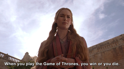Game of Thrones - When you play the game of thrones, you win or you die.