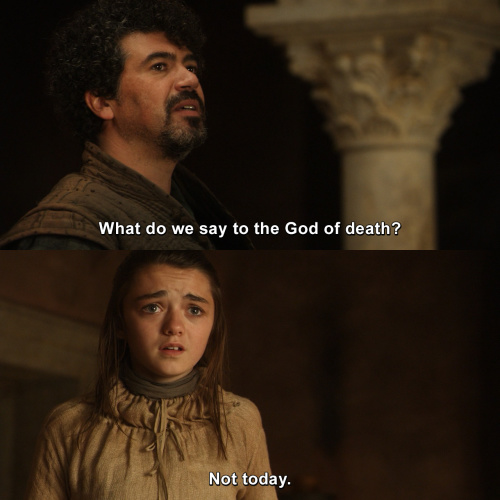 Game of Thrones - What do we say to the God of death?