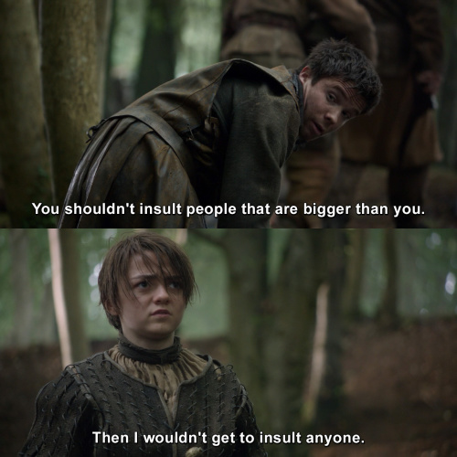 Game of Thrones - You shouldn't insult people that are bigger than you.