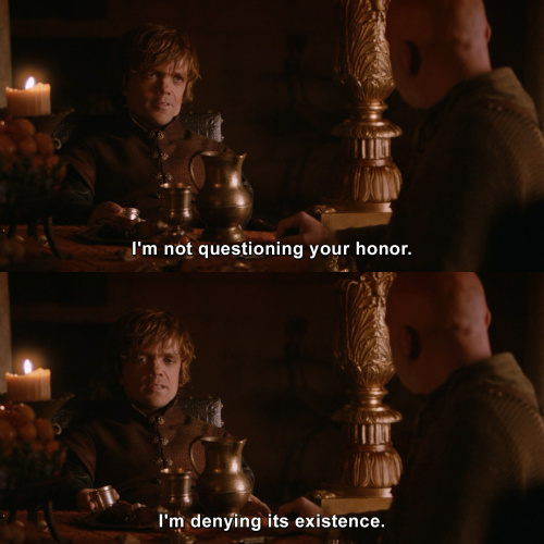 Game of Thrones - I'm not questioning your honor.