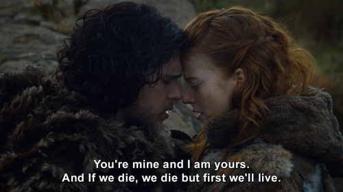 Game of Thrones - You're mine and I am yours. And If we die, we die but first we'll live.
