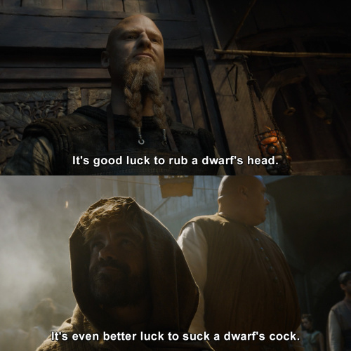 Game of Thrones - It's good luck to rub a dwarf's head.