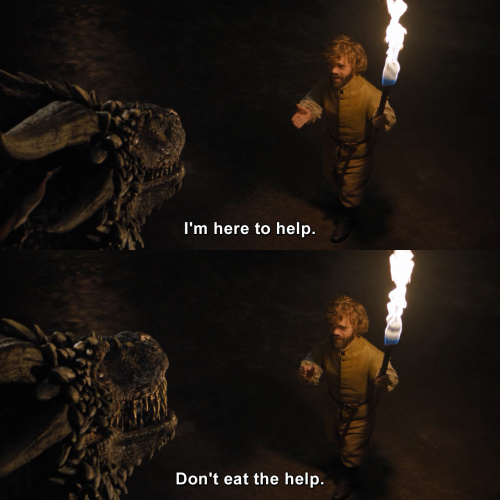 Game of Thrones - I'm here to help. Don't eat the help.