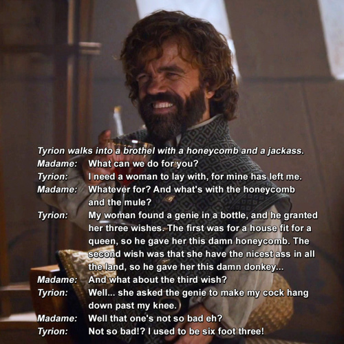 Game of Thrones - Tyrion walks into a brothel with a honeycomb and a jackass.