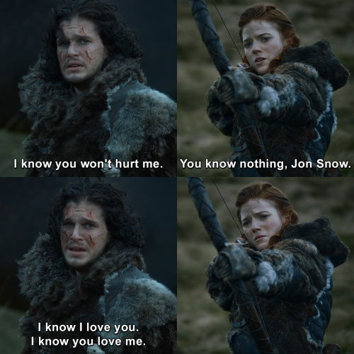 Game of Thrones - You know nothing, Jon Snow.
