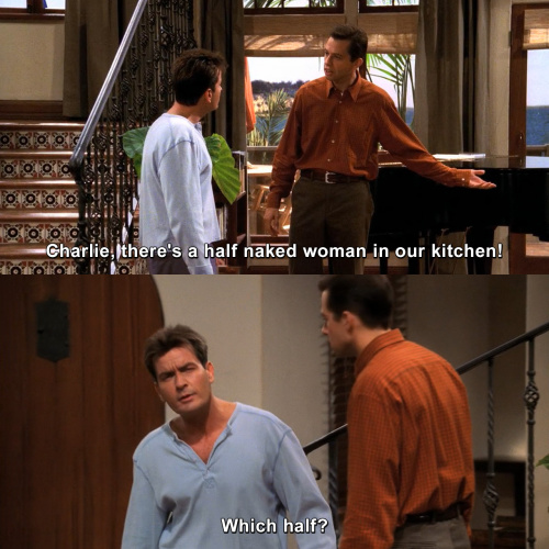 Two and a Half Men - Charlie, there is a half-naked woman in our kitchen.