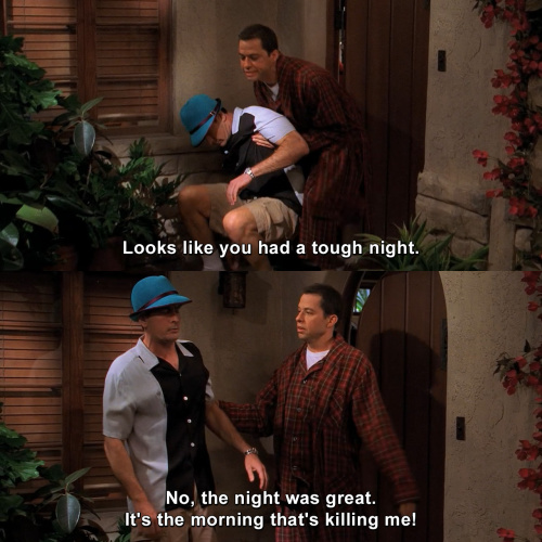 Two and a Half Men - Looks like you had a tough night.
