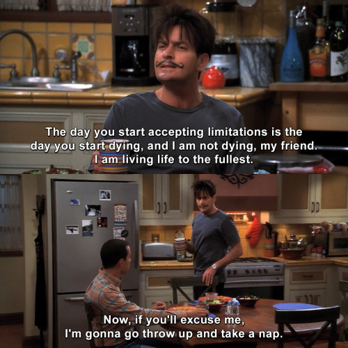 Two and a Half Men - The day you start accepting limitations is the day you start dying