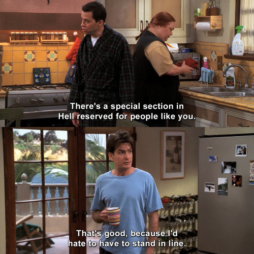 Two and a Half Men - There's a special section in Hell reserved for people like you.