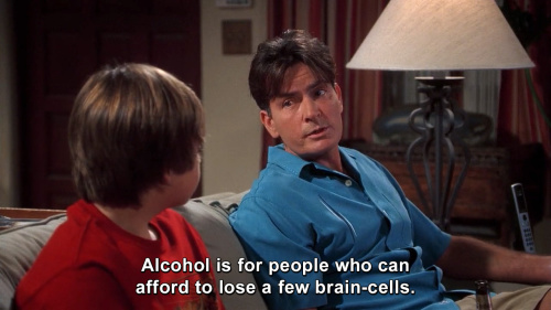 Two and a Half Men - Alcohol is for people who can afford to lose a few brain-cells.
