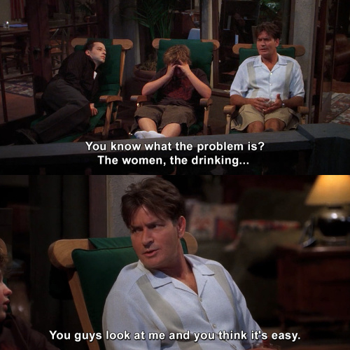 Two and a Half Men - You know what the problem is?