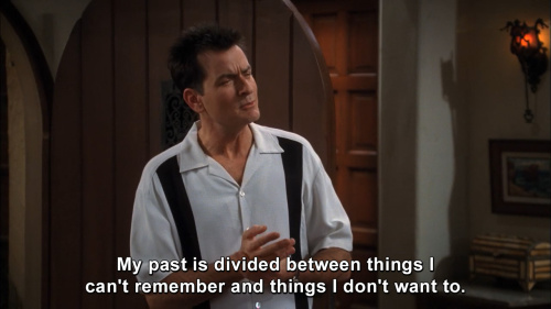 Two and a Half Men - My past is divided between thinks I can't remember and things I don't want to.