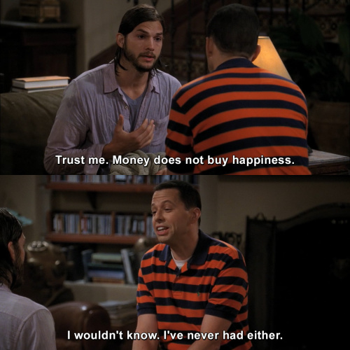 Two and a Half Men - Money does not buy happiness.