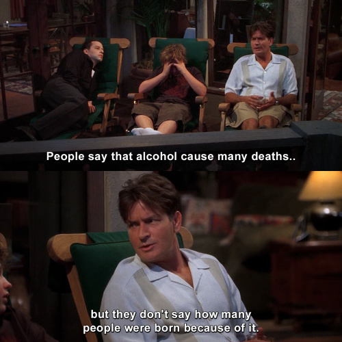 Two and a Half Men - People say that alcohol cause many deaths