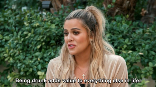 Keeping Up with the Kardashians - Being drunk adds value to everything else in life.