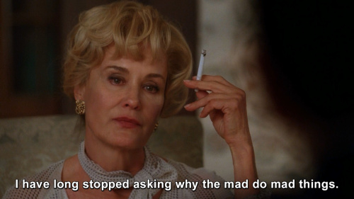 American Horror Story - I have long stopped asking why the mad do mad things.