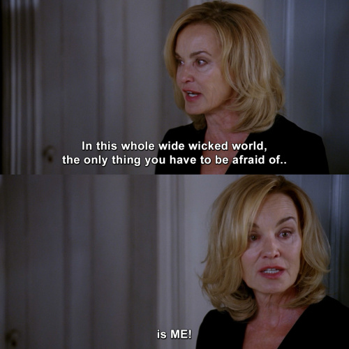American Horror Story - In this whole wide wicked world, the only thing you have to be afraid of, is me.