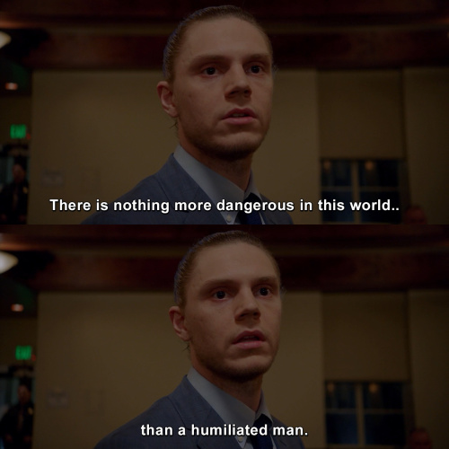 American Horror Story - There is nothing more dangerous in this world than a humiliated man.