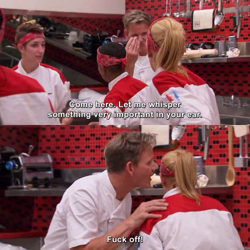 Hells Kitchen - Let me whisper something very important in your ear.