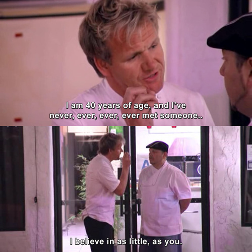 Kitchen Nightmares - I am 40 years of age and I've never ever ever