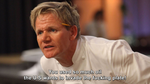 Hells Kitchen - You used so much oil the U.S wants to invade the fucking plate!