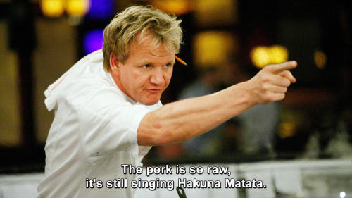 Hells Kitchen - The pork is so raw, it's still singing Hakuna Matata.