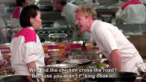 Hells Kitchen - Why did the chicken cross the road? Because you didn't f—ing cook it!