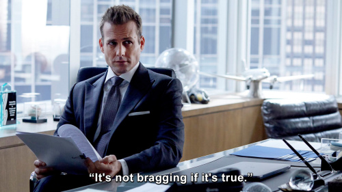 Suits - It's not bragging if it's true.