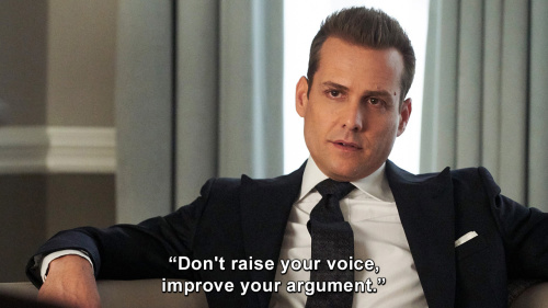 Suits - Don't raise your voice, improve your argument.