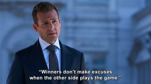 Suits - Winners don't make excuses when the other side plays the game.