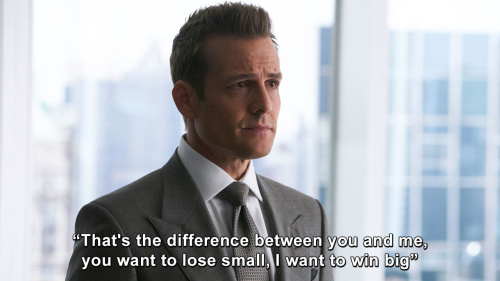 Suits - That's the difference between you and me, you want to lose small, I want to win big