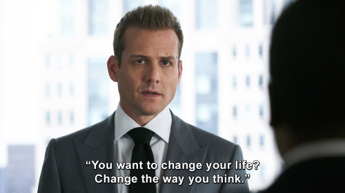 Suits - You want to change your life? Change the way you think.