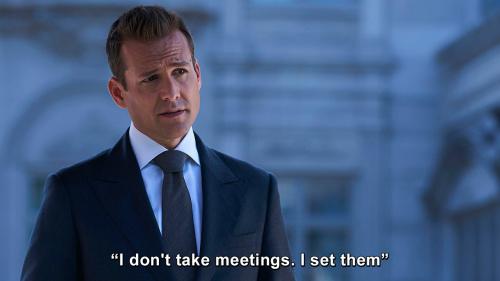 Suits - I don't take meetings I set them