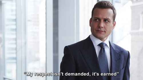 Suits - My respect isn't demanded, it's earned